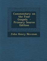 Commentary on the Four Gospels  - Primary Source Edition
