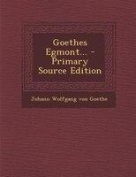 Goethes Egmont... - Primary Source Edition