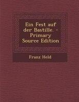 Ein Fest auf der Bastille. - Primary Source Edition