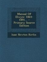 Manual Of Elwyn: 1864-1891... - Primary Source Edition
