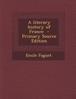 A literary history of France  - Primary Source Edition