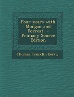 Four years with Morgan and Forrest  - Primary Source Edition