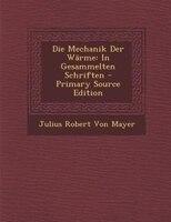 Die Mechanik Der Wärme: In Gesammelten Schriften - Primary Source Edition