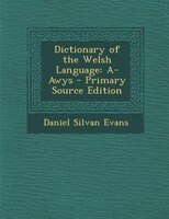 Dictionary of the Welsh Language: A-Awys - Primary Source Edition