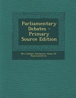 Parliamentary Debates - Primary Source Edition