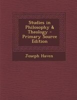 Studies in Philosophy & Theology - Primary Source Edition