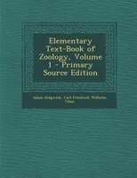Elementary Text-Book of Zoology, Volume 1 - Primary Source Edition