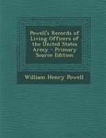 Powell's Records of Living Officers of the United States Army - Primary Source Edition