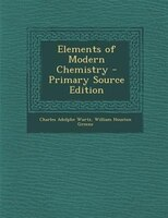 Elements of Modern Chemistry - Primary Source Edition