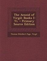 The Aeneid of Virgil: Books I-Vi.