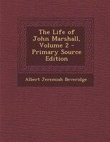 The Life of John Marshall, Volume 2 - Primary Source Edition