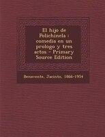 El hijo de Polichinela: comedia en un prologo y tres actos - Primary Source Edition