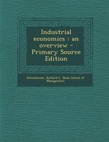 Industrial economics: an overview - Primary Source Edition