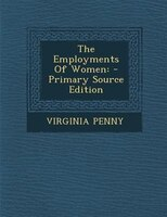 The Employments Of Women: - Primary Source Edition