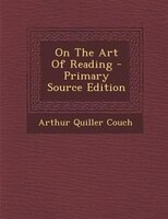 On The Art Of Reading - Primary Source Edition