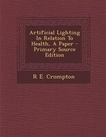 Artificial Lighting In Relation To Health, A Paper - Primary Source Edition