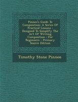 Pinneo's Guide To Composition: A Series Of Practical Lessons : Designed To Simplify The Art Of Writing Composition : For