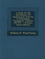 A Study Of The Distribution Of Hydrocyanic Acid Gas In Greenhouse Fumigation, Volumes 352-374… – Primary Source Edition