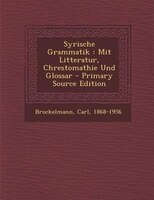 Syrische Grammatik: Mit Litteratur, Chrestomathie Und Glossar - Primary Source Edition
