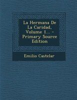 La Hermana De La Caridad, Volume 1... - Primary Source Edition