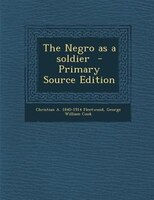 The Negro as a soldier  - Primary Source Edition