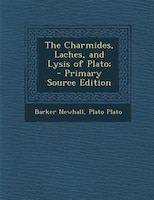 The Charmides, Laches, and Lysis of Plato;  - Primary Source Edition