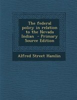The federal policy in relation to the Nevada Indian  - Primary Source Edition