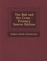 The Ball and the Cross - Primary Source Edition