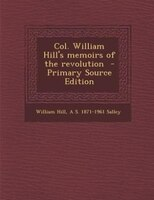 Col. William Hill's memoirs of the revolution