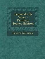 Leonardo Da Vinci - Primary Source Edition