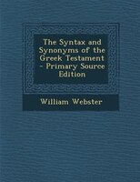The Syntax and Synonyms of the Greek Testament - Primary Source Edition