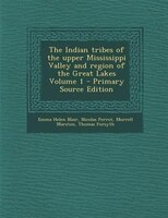 The Indian tribes of the upper Mississippi Valley and region of the Great Lakes Volume 1 - Primary Source Edition