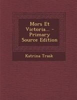 Mors Et Victoria... - Primary Source Edition