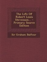 The Life Of Robert Louis Stevenson... - Primary Source Edition