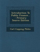 Introduction To Public Finance... - Primary Source Edition