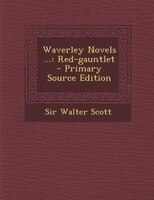 Waverley Novels ...: Red-gauntlet - Primary Source Edition