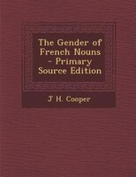 The Gender of French Nouns - Primary Source Edition