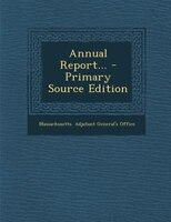 Annual Report... - Primary Source Edition