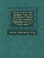 History of the German element in Texas from 1820-1850, and historical sketches of the German Texas singers' league and