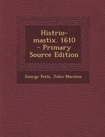 Histrio-mastix. 1610  - Primary Source Edition