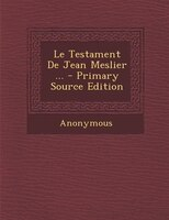 Le Testament De Jean Meslier ... - Primary Source Edition