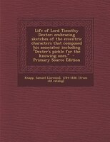 Life of Lord Timothy Dexter; embracing sketches of the eccentric characters that composed his associates: including