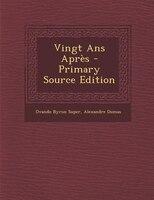 Vingt Ans Après - Primary Source Edition