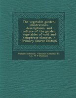 The vegetable garden; illustrations, descriptions, and culture of the garden vegetables of cold and temperate climates
