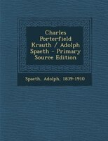 Charles Porterfield Krauth / Adolph Spaeth - Primary Source Edition