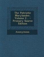 The Patriotic Marylander, Volume 2... - Primary Source Edition