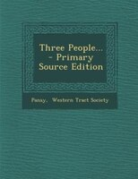 Three People... - Primary Source Edition