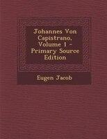 Johannes Von Capistrano, Volume 1 - Primary Source Edition