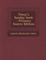 Pansy's Sunday book  - Primary Source Edition