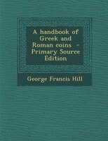 A handbook of Greek and Roman coins  - Primary Source Edition
